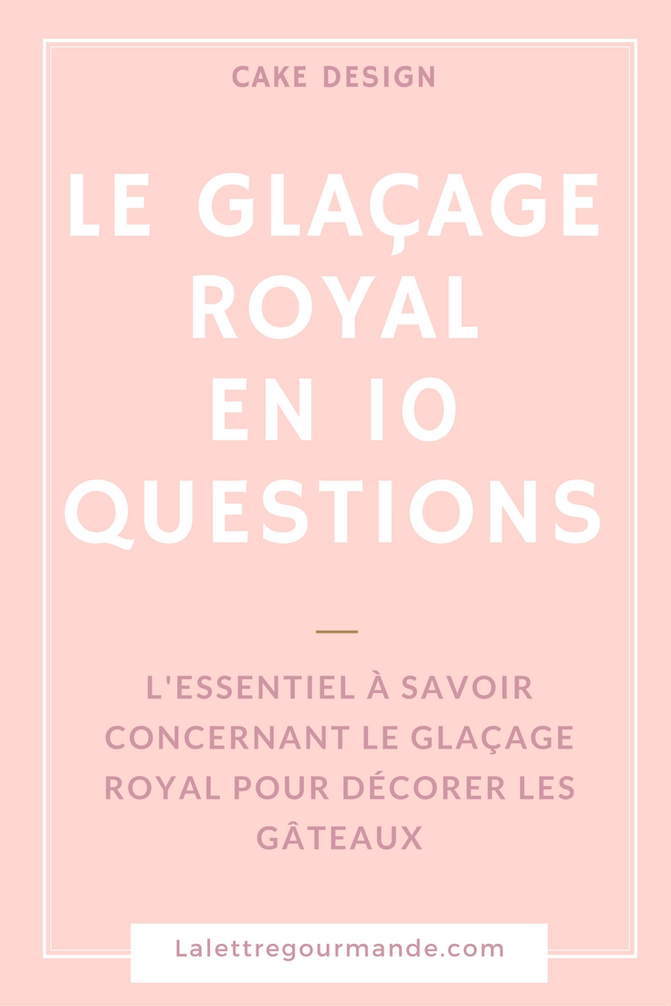 Le Glacage Royal En 10 Questions